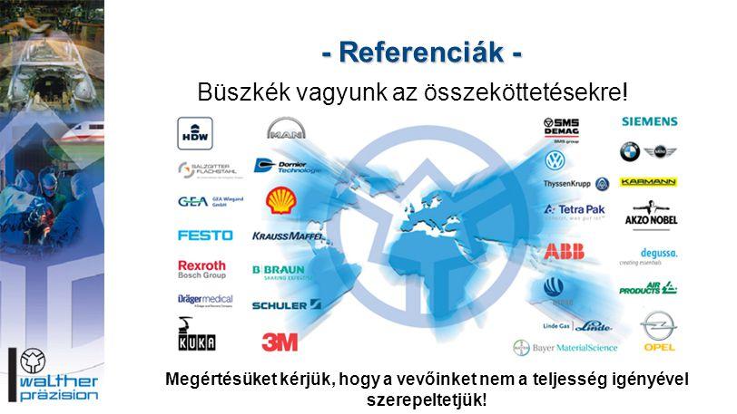 - Referenciák - Büszkék vagyunk az összeköttetésekre!