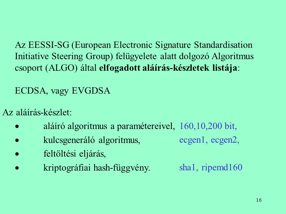 Az EESSI-SG (European Electronic Signature Standardisation Initiative Steering Group) felügyelete alatt dolgozó Algoritmus csoport (ALGO) által elfogadott aláírás-készletek listája: