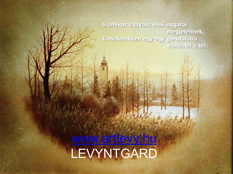 www.artlevy.hu LEVYNTGARD S amikor a tavasz első sugarai megjelennek,