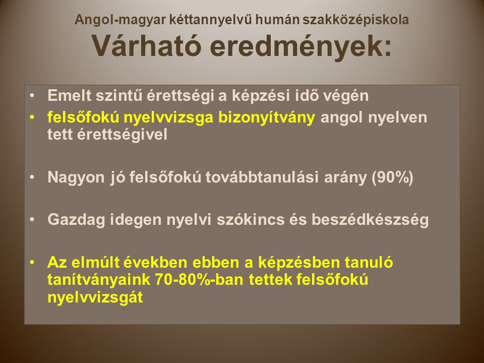 Angol-magyar kéttannyelvű humán szakközépiskola Várható eredmények: