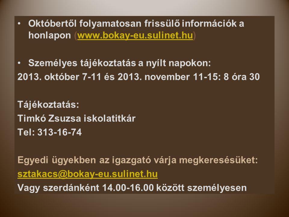 : Októbertől folyamatosan frissülő információk a honlapon (www.bokay-eu.sulinet.hu) Személyes tájékoztatás a nyílt napokon: