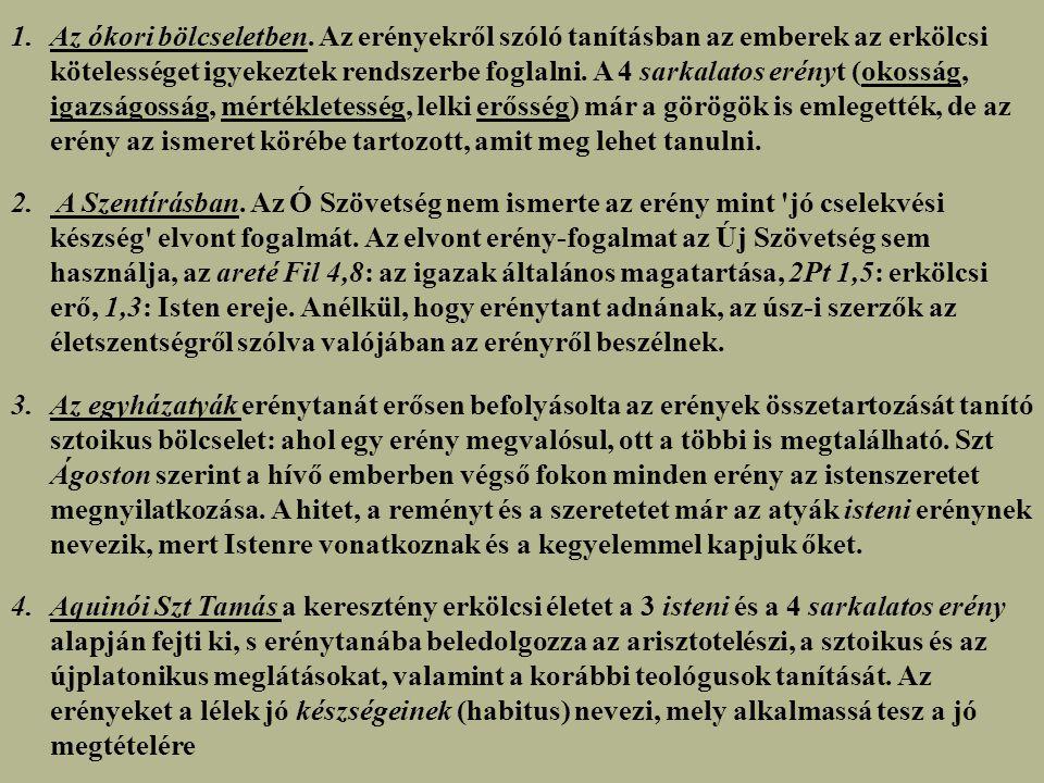 Az ókori bölcseletben. Az erényekről szóló tanításban az emberek az erkölcsi kötelességet igyekeztek rendszerbe foglalni. A 4 sarkalatos erényt (okosság, igazságosság, mértékletesség, lelki erősség) már a görögök is emlegették, de az erény az ismeret körébe tartozott, amit meg lehet tanulni.