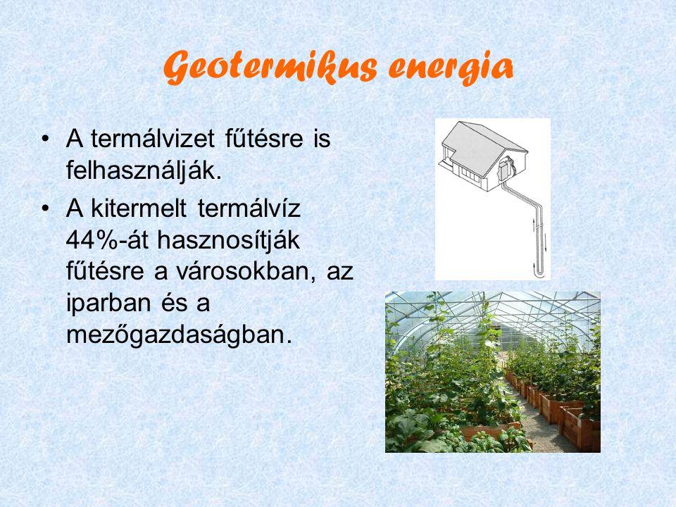 Geotermikus energia A termálvizet fűtésre is felhasználják.