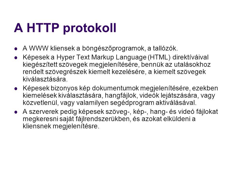 A HTTP protokoll A WWW kliensek a böngészőprogramok, a tallózók.