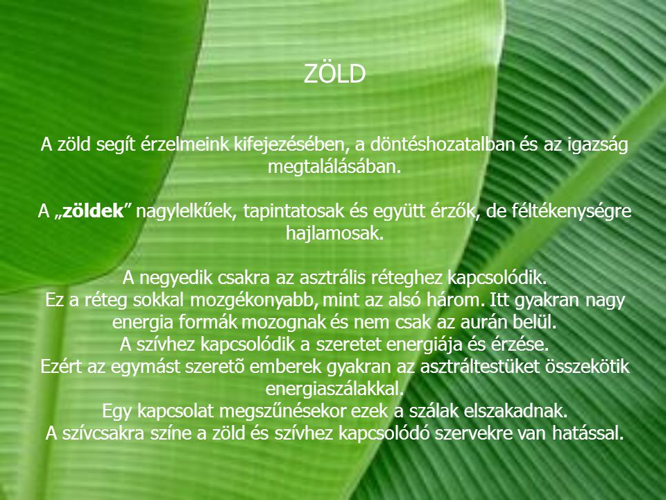 ZÖLD A zöld segít érzelmeink kifejezésében, a döntéshozatalban és az igazság megtalálásában.
