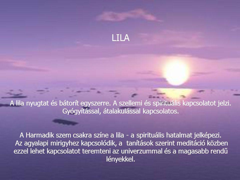 LILA A lila nyugtat és bátorít egyszerre. A szellemi és spirituális kapcsolatot jelzi. Gyógyítással, átalakulással kapcsolatos.