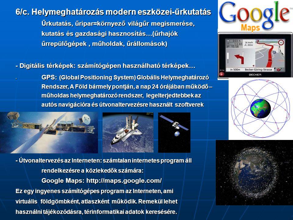 6/c. Helymeghatározás modern eszközei-űrkutatás Űrkutatás, űripar=környező világűr megismerése, kutatás és gazdasági hasznosítás…(űrhajók űrrepülőgépek , műholdak, űrállomások)