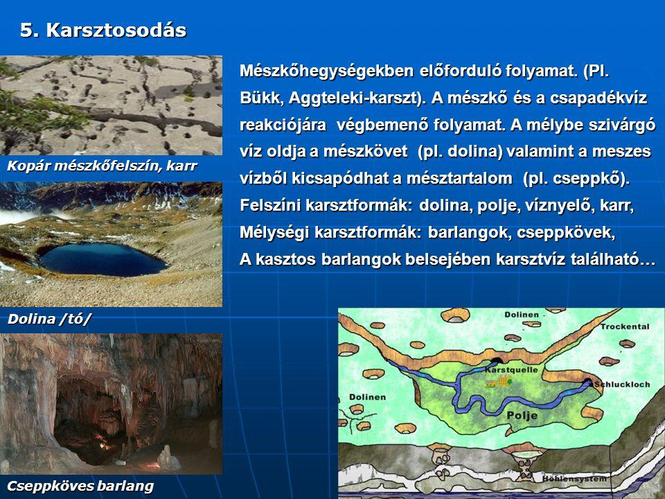 5. Karsztosodás Mészkőhegységekben előforduló folyamat. (Pl.