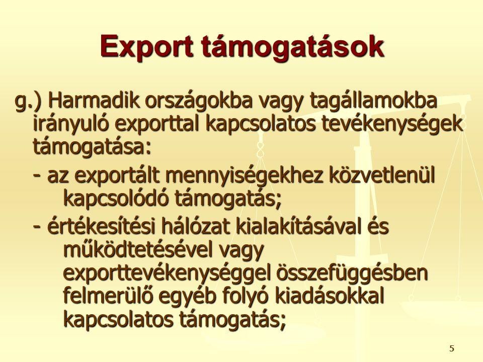 Export támogatások g.) Harmadik országokba vagy tagállamokba irányuló exporttal kapcsolatos tevékenységek támogatása: