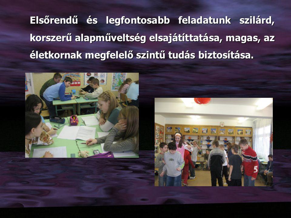 Elsőrendű és legfontosabb feladatunk szilárd, korszerű alapműveltség elsajátíttatása, magas, az életkornak megfelelő szintű tudás biztosítása.