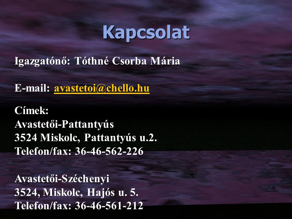 Kapcsolat Igazgatónő: Tóthné Csorba Mária E-mail: avastetoi@chello.hu