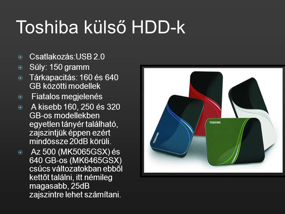 Toshiba külső HDD-k Csatlakozás:USB 2.0 Súly: 150 gramm