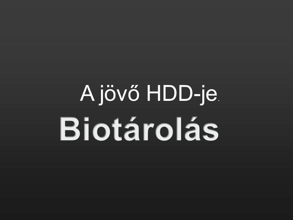 A jövő HDD-je. Biotárolás