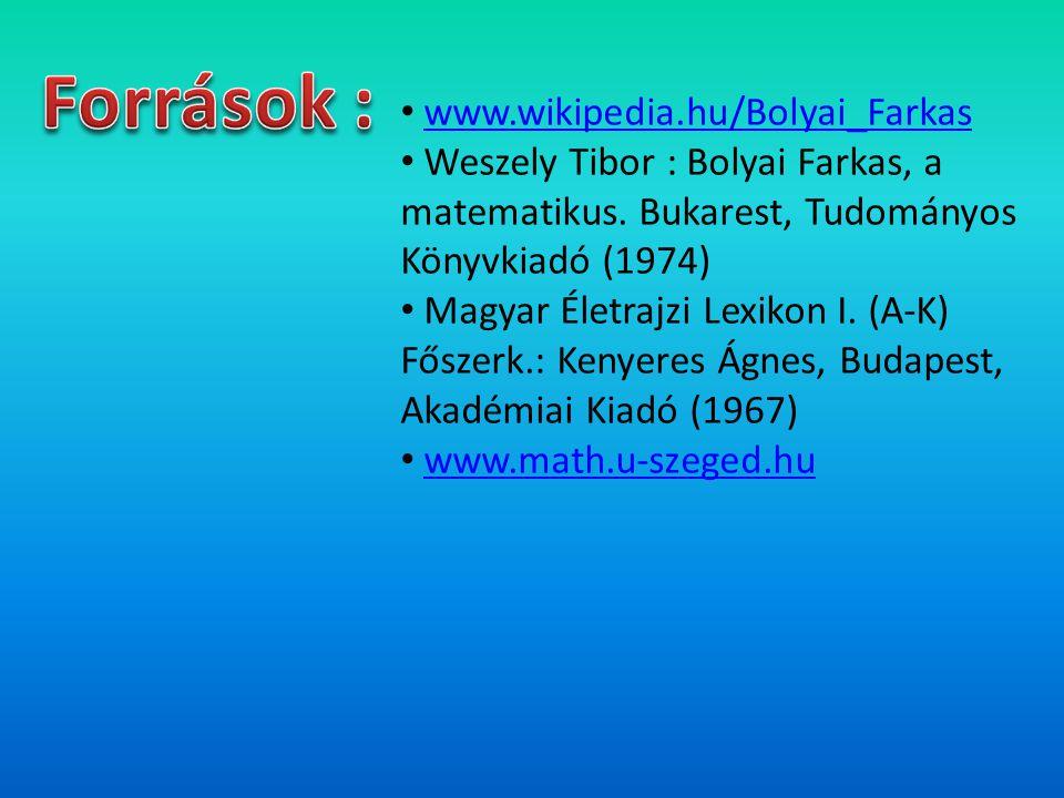 Források : www.wikipedia.hu/Bolyai_Farkas