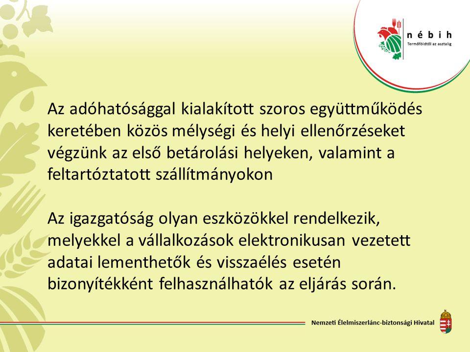 Az adóhatósággal kialakított szoros együttműködés keretében közös mélységi és helyi ellenőrzéseket végzünk az első betárolási helyeken, valamint a feltartóztatott szállítmányokon