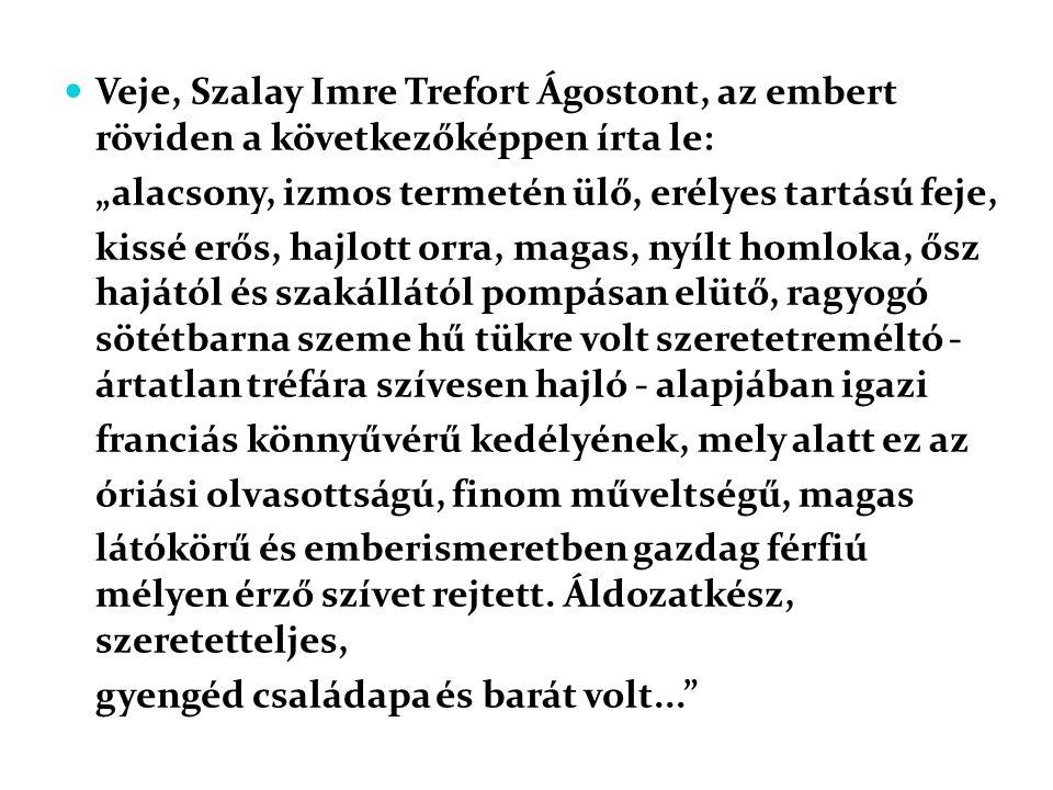 Veje, Szalay Imre Trefort Ágostont, az embert röviden a következőképpen írta le: