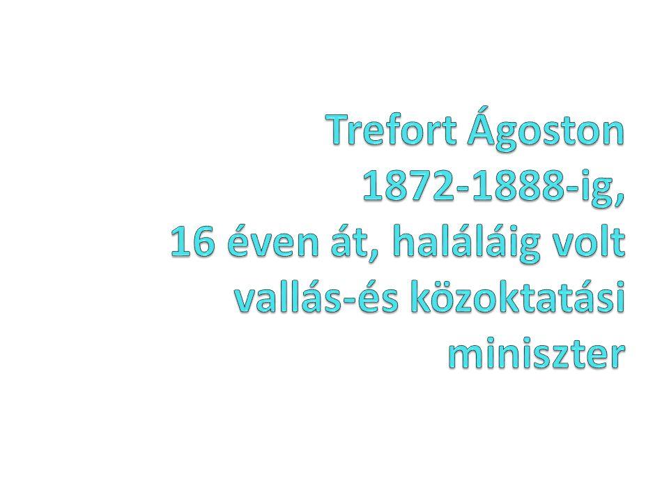 Trefort Ágoston 1872-1888-ig, 16 éven át, haláláig volt vallás-és közoktatási miniszter