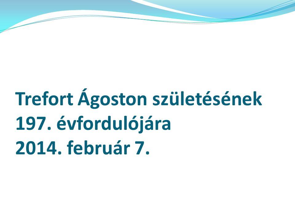 Trefort Ágoston születésének 197. évfordulójára 2014. február 7.