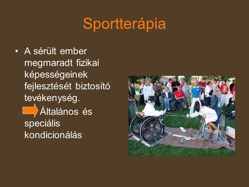 Sportterápia A sérült ember megmaradt fizikai képességeinek fejlesztését biztosító tevékenység.