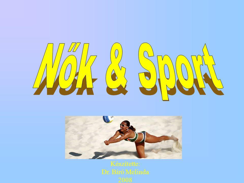 Nők & Sport Készítette: Dr. Bíró Melinda 2008