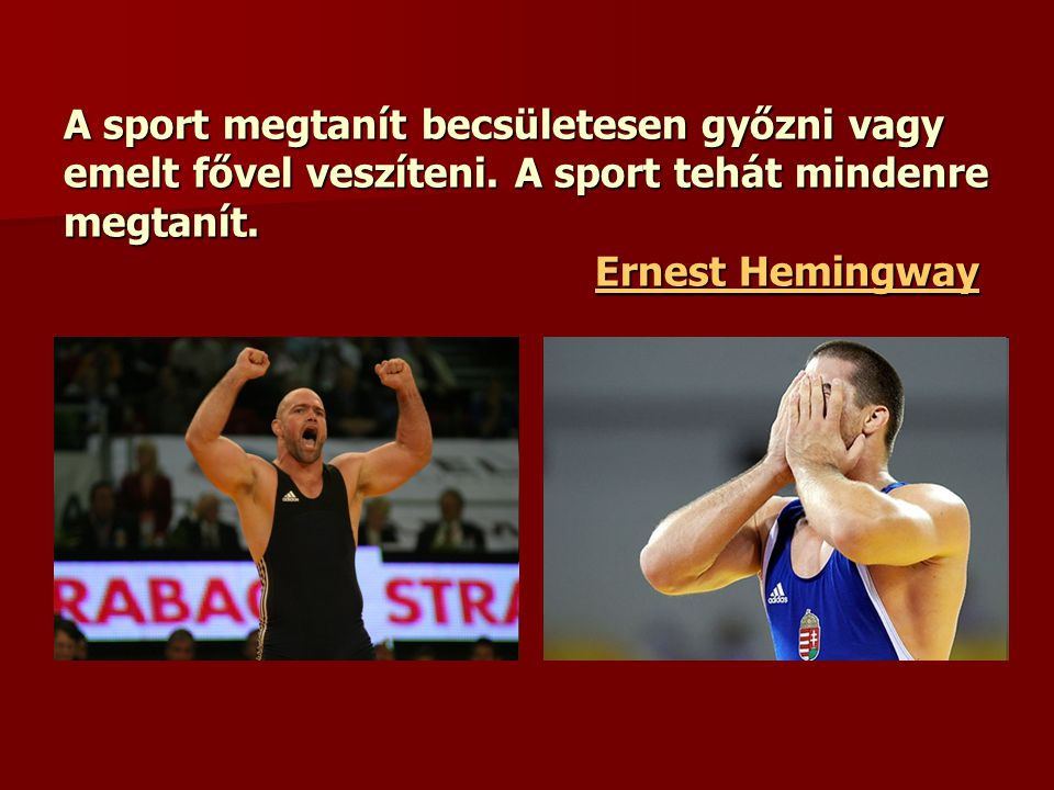 A sport megtanít becsületesen győzni vagy emelt fővel veszíteni