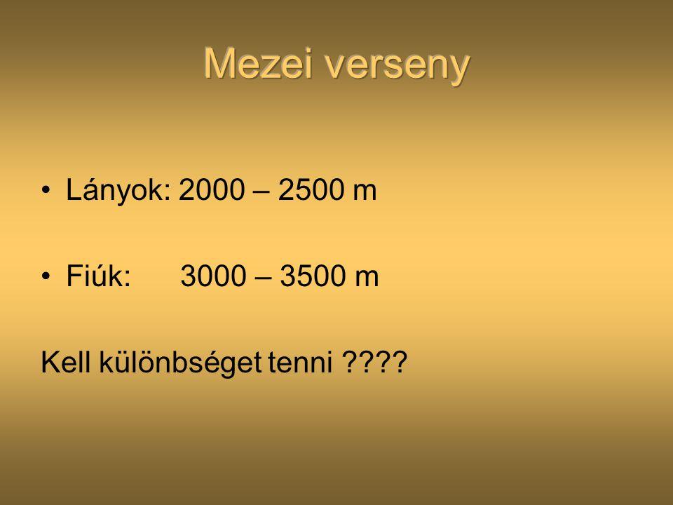 Mezei verseny Lányok: 2000 – 2500 m Fiúk: 3000 – 3500 m