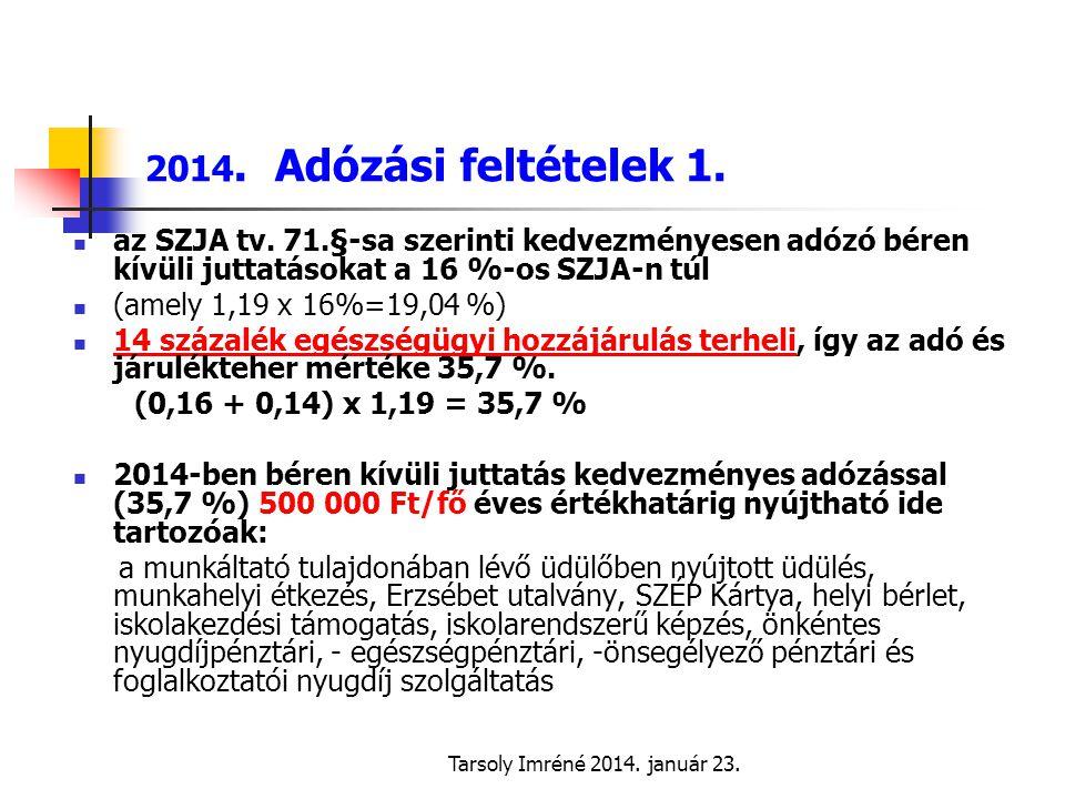 2014. Adózási feltételek 1. az SZJA tv. 71.§-sa szerinti kedvezményesen adózó béren kívüli juttatásokat a 16 %-os SZJA-n túl.
