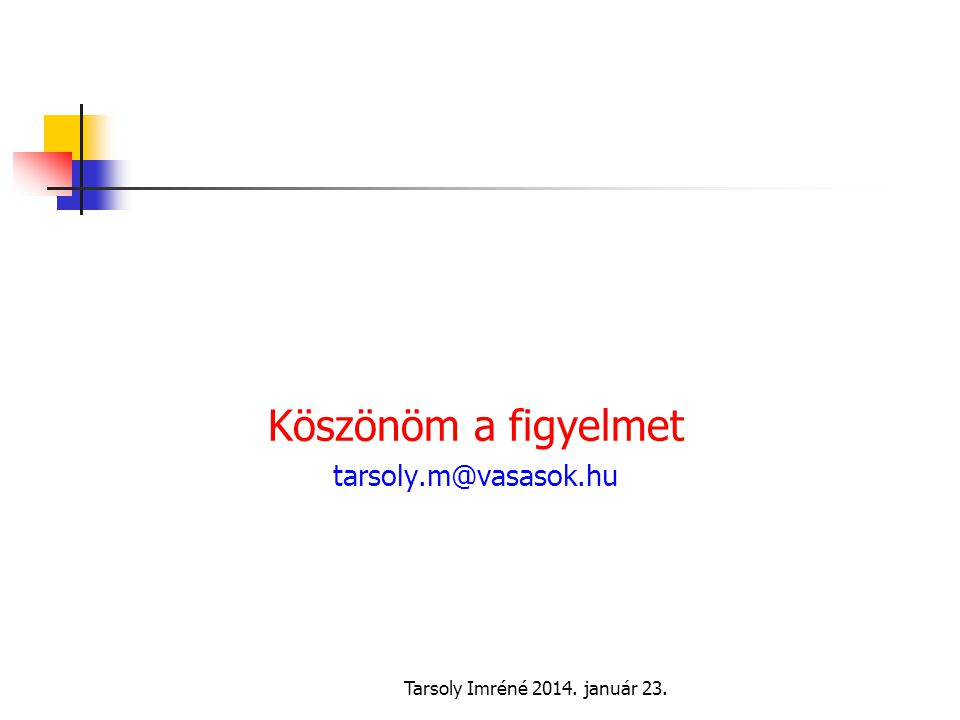 Köszönöm a figyelmet tarsoly.m@vasasok.hu