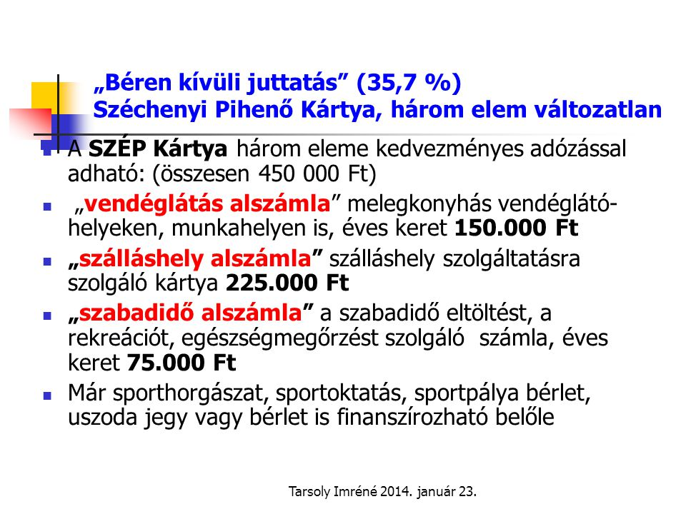 """""""Béren kívüli juttatás (35,7 %) Széchenyi Pihenő Kártya, három elem változatlan"""