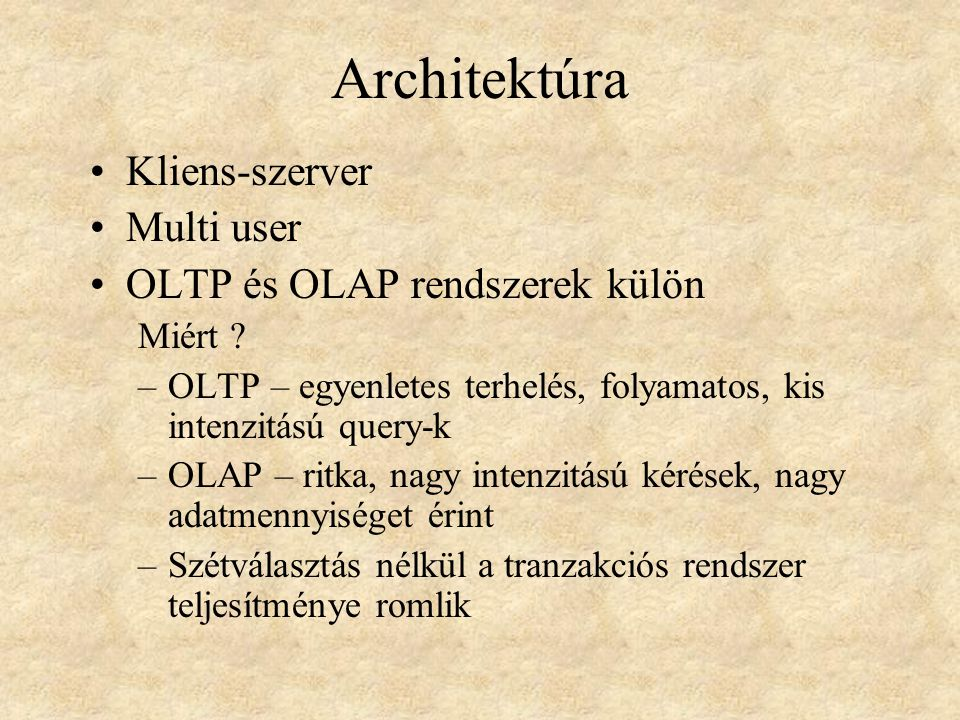 Architektúra Kliens-szerver Multi user OLTP és OLAP rendszerek külön