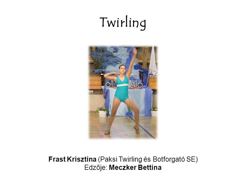 Twirling Frast Krisztina (Paksi Twirling és Botforgató SE)