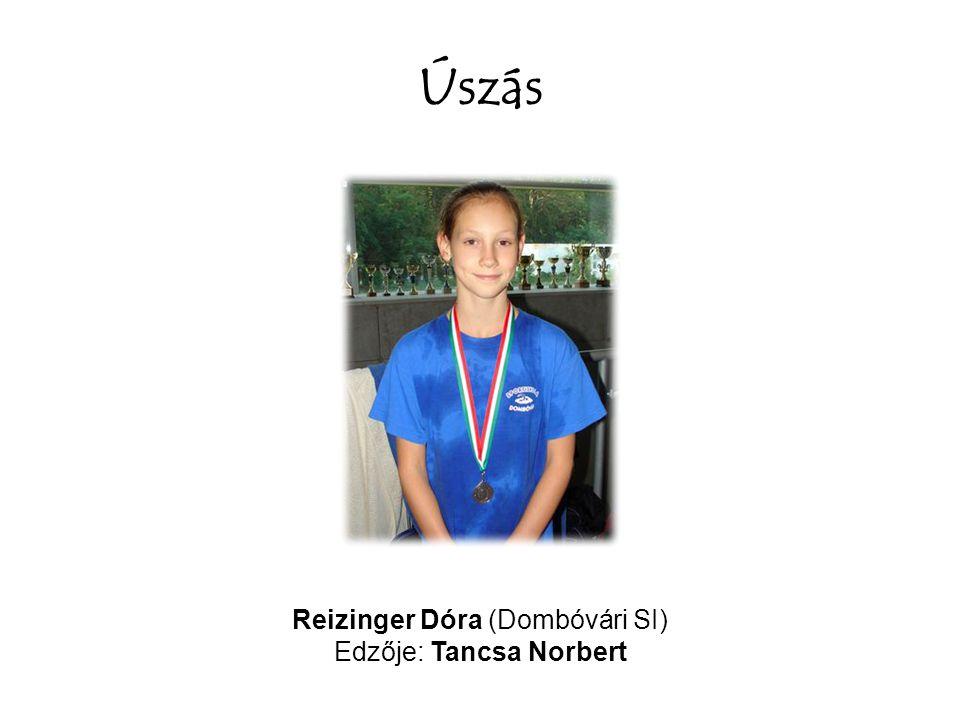 Úszás Reizinger Dóra (Dombóvári SI) Edzője: Tancsa Norbert