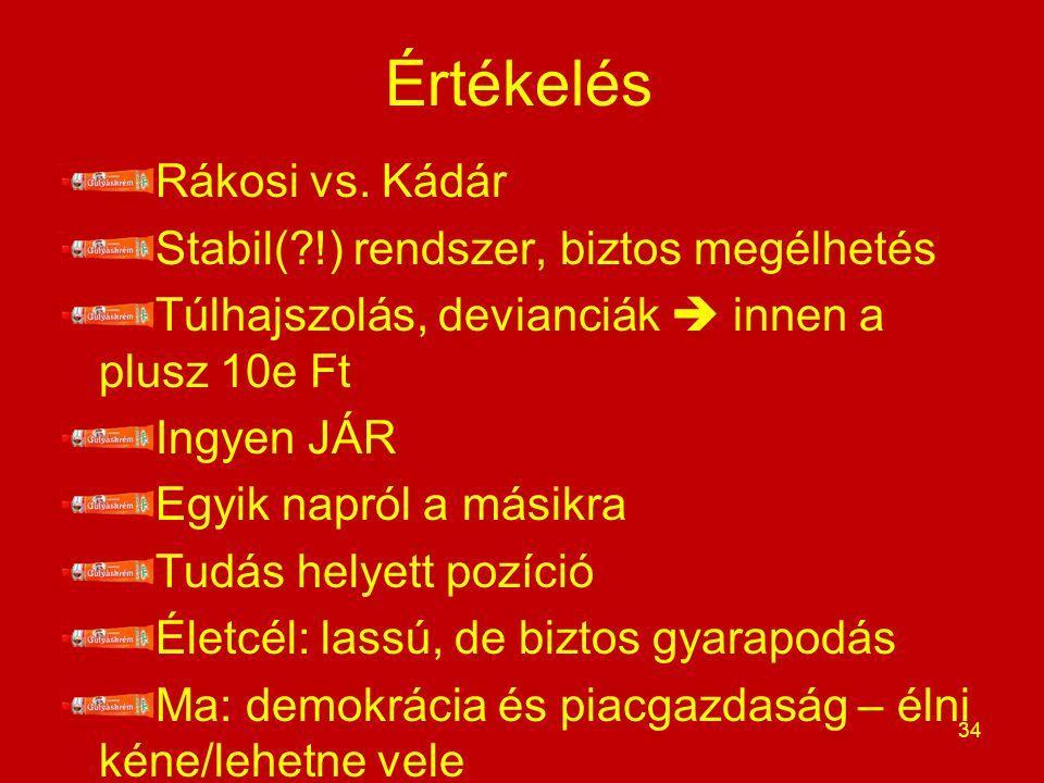 Értékelés Rákosi vs. Kádár Stabil( !) rendszer, biztos megélhetés
