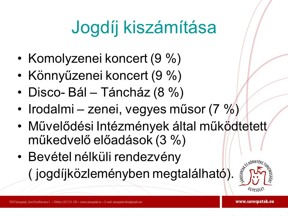 Jogdíj kiszámítása Komolyzenei koncert (9 %) Könnyűzenei koncert (9 %)