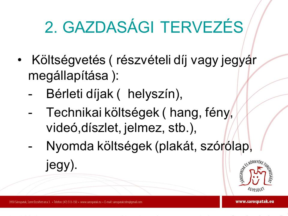 2. GAZDASÁGI TERVEZÉS Költségvetés ( részvételi díj vagy jegyár megállapítása ): - Bérleti díjak ( helyszín),