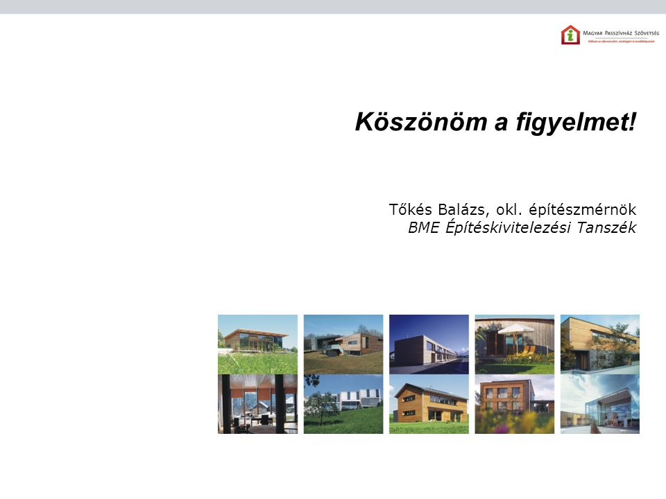 Köszönöm a figyelmet! Tőkés Balázs, okl. építészmérnök BME Építéskivitelezési Tanszék 15