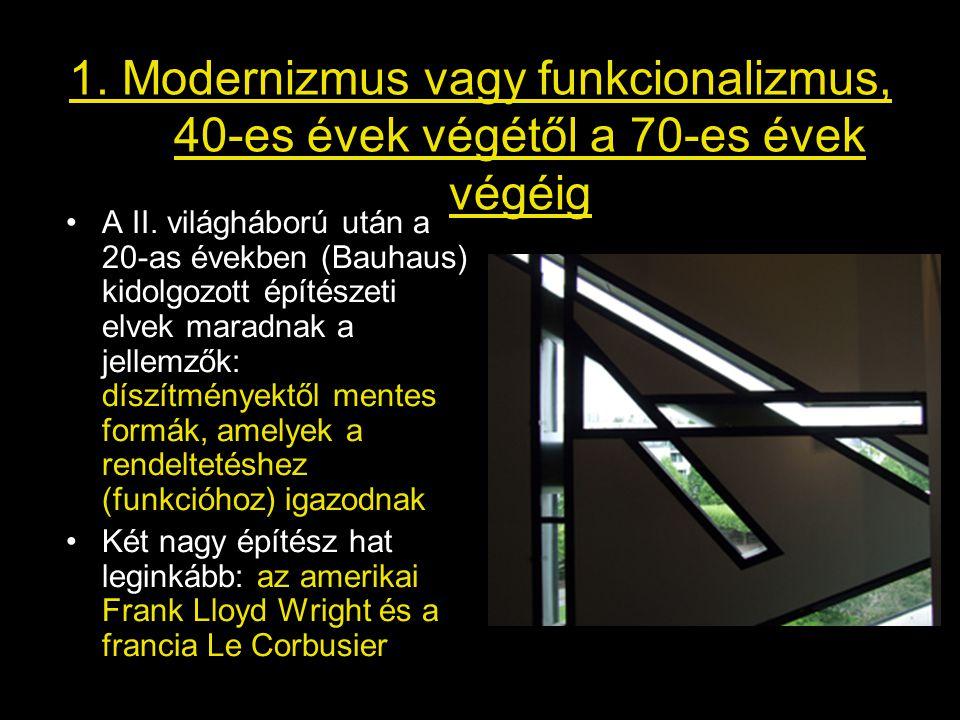 1. Modernizmus vagy funkcionalizmus, 40-es évek végétől a 70-es évek végéig