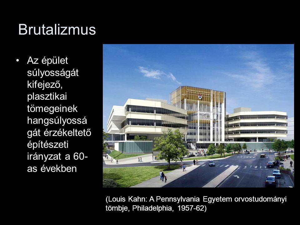 Brutalizmus Az épület súlyosságát kifejező, plasztikai tömegeinek hangsúlyosságát érzékeltető építészeti irányzat a 60-as években.