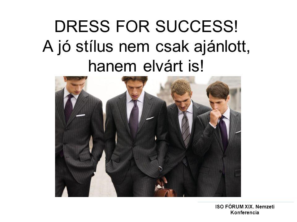 DRESS FOR SUCCESS! A jó stílus nem csak ajánlott, hanem elvárt is!