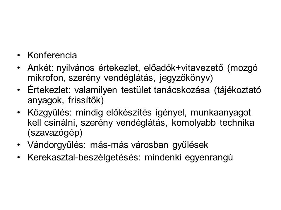 Konferencia Ankét: nyilvános értekezlet, előadók+vitavezető (mozgó mikrofon, szerény vendéglátás, jegyzőkönyv)