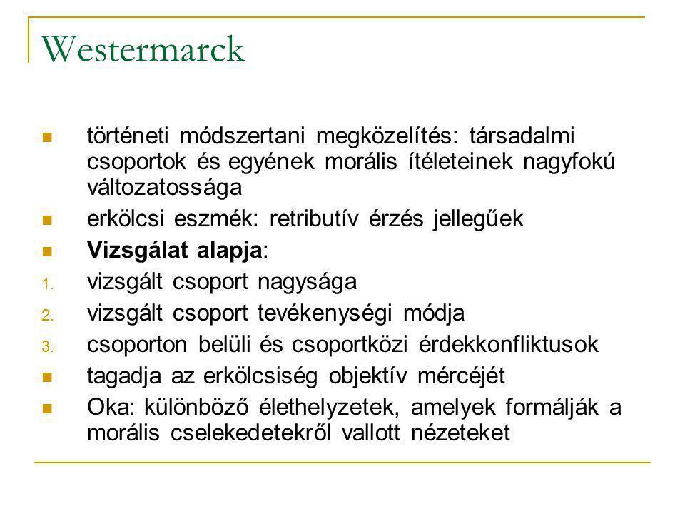 Westermarck történeti módszertani megközelítés: társadalmi csoportok és egyének morális ítéleteinek nagyfokú változatossága.