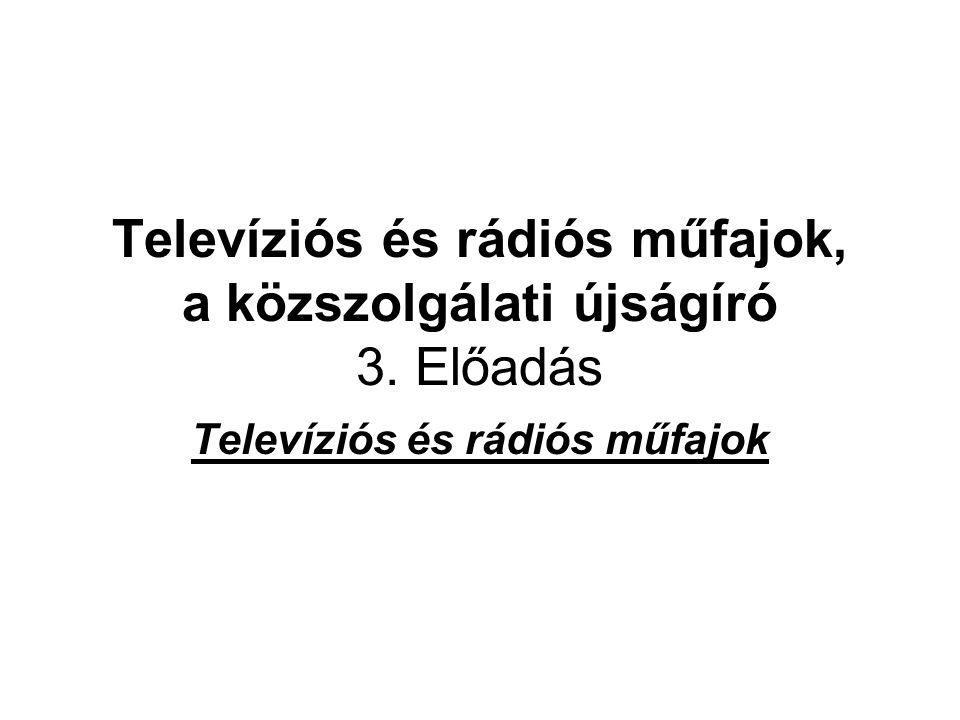 Televíziós és rádiós műfajok, a közszolgálati újságíró 3. Előadás