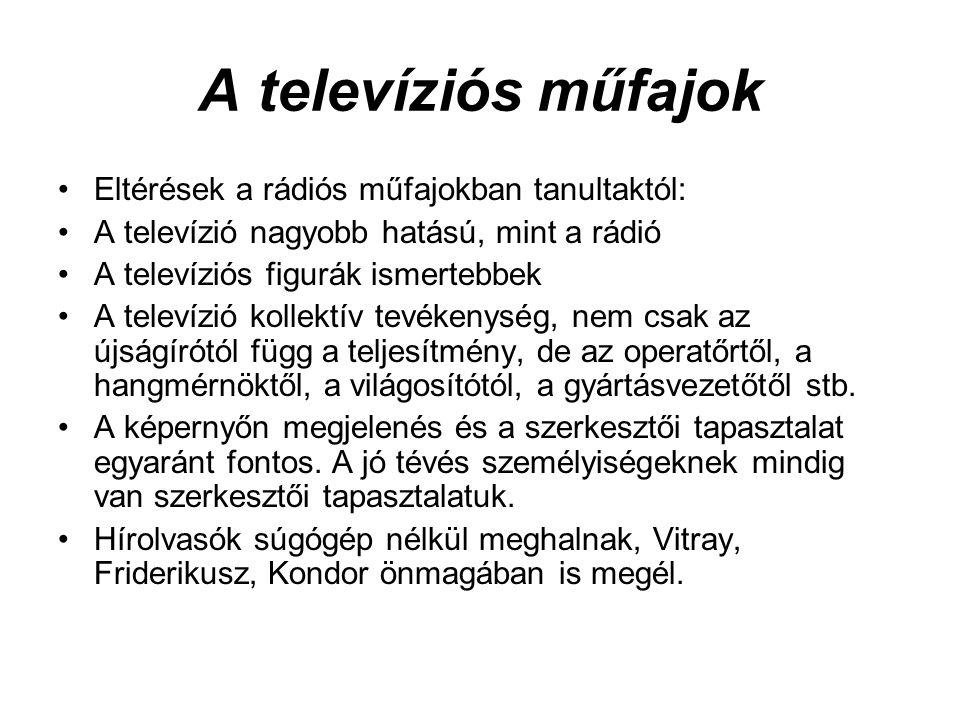 A televíziós műfajok Eltérések a rádiós műfajokban tanultaktól: