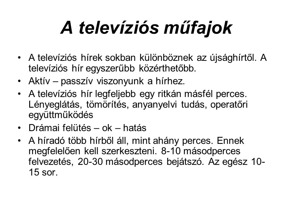A televíziós műfajok A televíziós hírek sokban különböznek az újsághírtől. A televíziós hír egyszerűbb közérthetőbb.