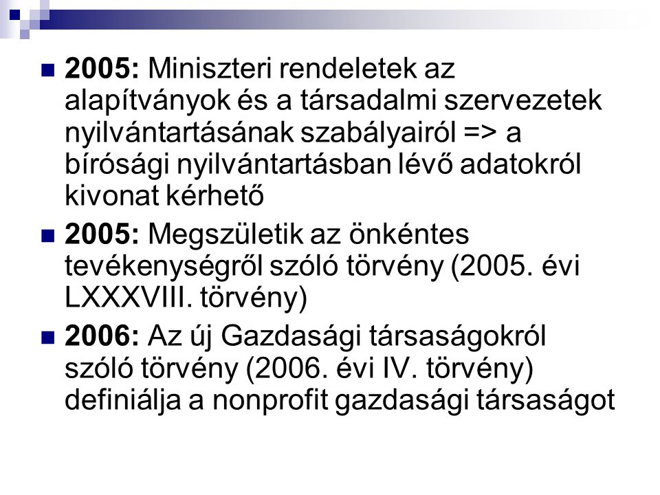 2005: Miniszteri rendeletek az alapítványok és a társadalmi szervezetek nyilvántartásának szabályairól => a bírósági nyilvántartásban lévő adatokról kivonat kérhető