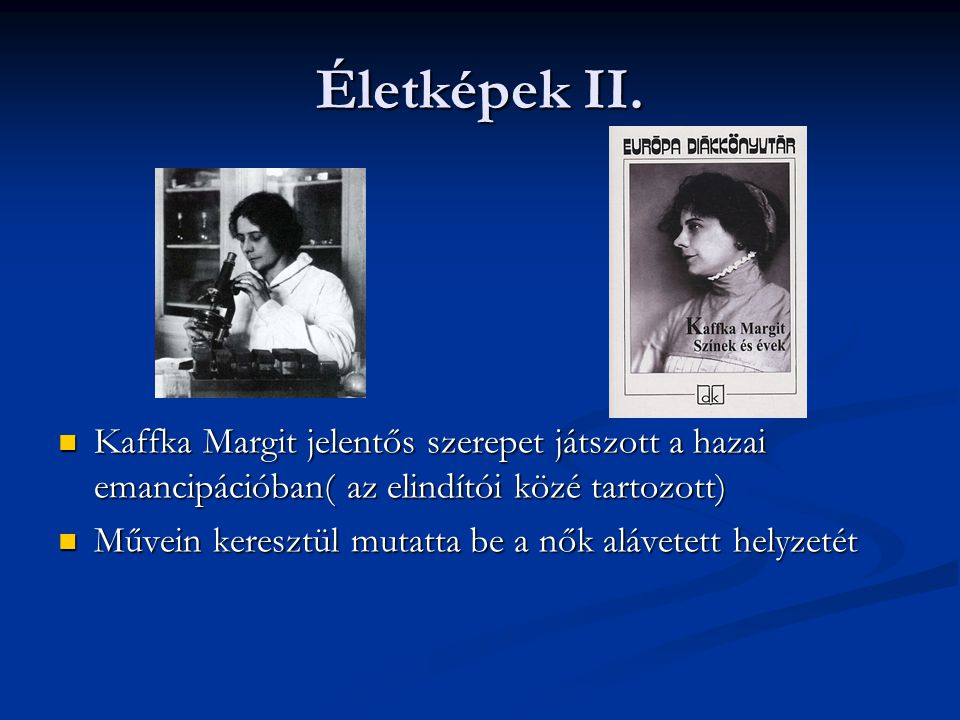 Életképek II. Kaffka Margit jelentős szerepet játszott a hazai emancipációban( az elindítói közé tartozott)