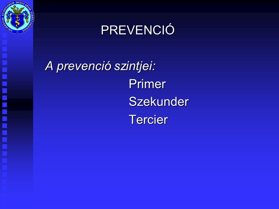 PREVENCIÓ A prevenció szintjei: Primer Szekunder Tercier