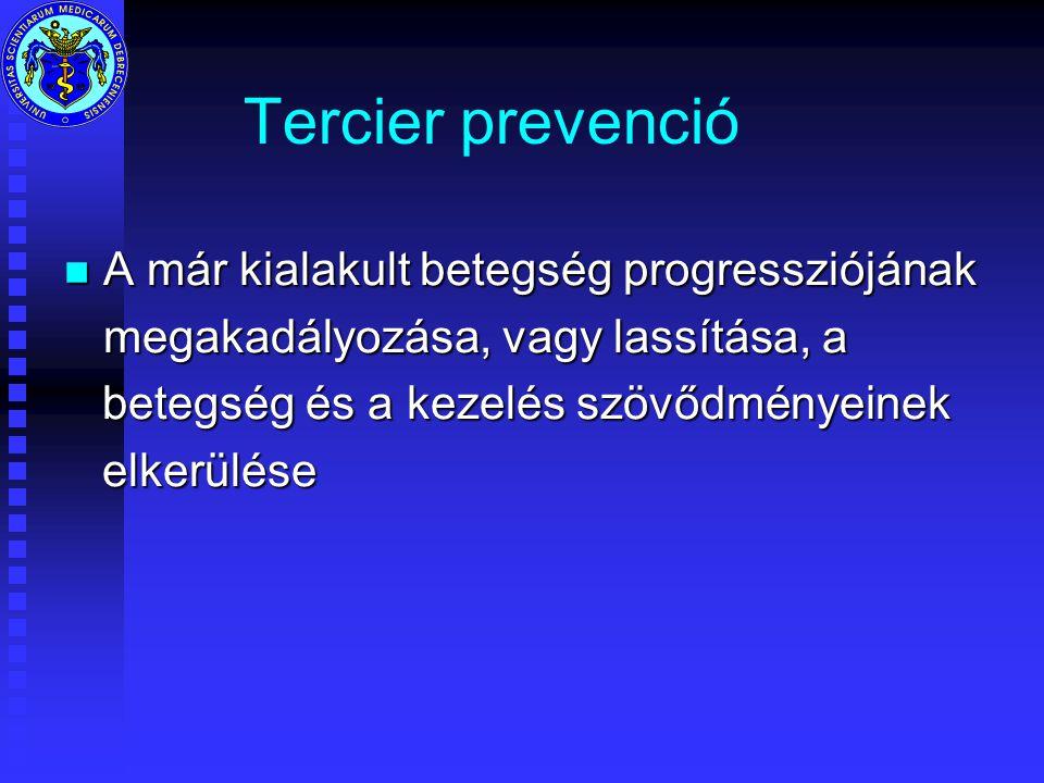 Tercier prevenció A már kialakult betegség progressziójának