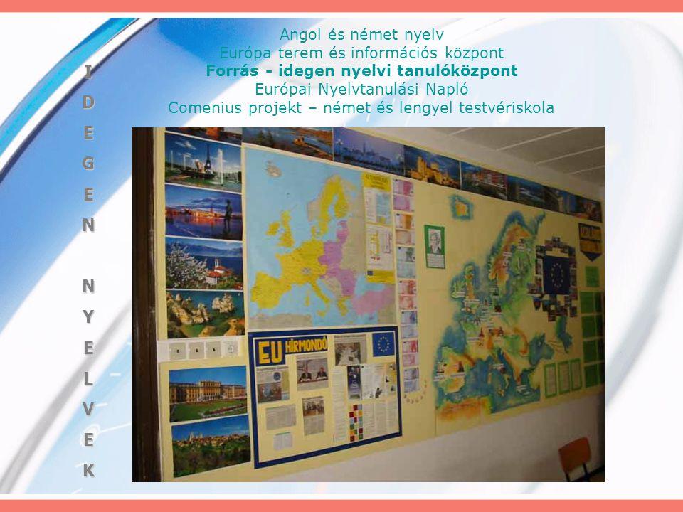 Angol és német nyelv Európa terem és információs központ Forrás - idegen nyelvi tanulóközpont Európai Nyelvtanulási Napló Comenius projekt – német és lengyel testvériskola