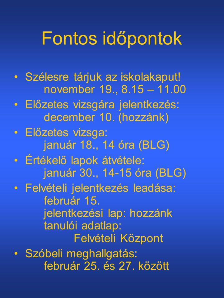 Fontos időpontok Szélesre tárjuk az iskolakaput! november 19., 8.15 – 11.00. Előzetes vizsgára jelentkezés: december 10. (hozzánk)